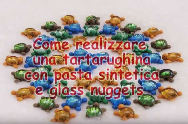 Videocorso come realizzare Tartarughine in pasta sinteticae glass nuggets