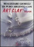 Realizzare  gioielli in puro argento con Art Clay Silver