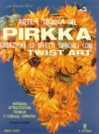 Arte e tecnica del pirkka. Creazioni ed effetti speciali con twist art. Materiali, attrezzature, tecniche e consigli operativi
