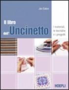 Il libro dell\'uncinetto. I materiali, le tecniche e i progetti