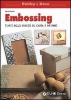 Embossing. L\'arte dello sbalzo su carta e metallo