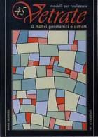 Quarantacinque modelli per realizzare vetrate a motivi geometrici e astratti