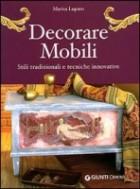 Decorare mobili. Stili tradizionali e tecniche innovative