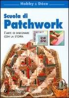 Scuola di patchwork. L\'arte di disegnare con la stoffa