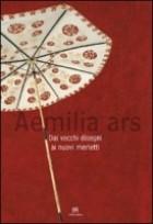 Aemilia Ars. Dai vecchi disegni ai nuovi merletti