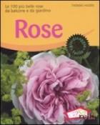 Rose. Le 100 rose più belle da balcone e da giardino
