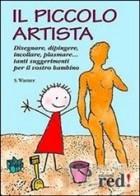 Il piccolo artista. Disegnare, dipingere, incollare, plasmare...