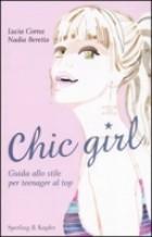 Chic girl. Guida allo stile per teenager al top