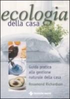 Ecologia della casa. Guida pratica alla gestione naturale della casa