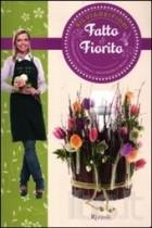Fatto & fiorito. Composizioni floreali, accessori e regali