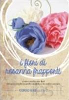 I fiori di Rosanna Frapporti. Corso base. Come realizzare fiori dal piacevole aspetto realistico in carta crespa. DVD. Vol. 2