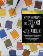 La composizione dei colori ad acquarello. Una guida visiva pratica e veloce per miscelare e identificare i colori ad acquerello adatti per ogni soggetto