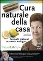 Cura naturale della casa. Manuale pratico di economia ecologica