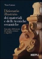 Dizionario illustrato dei materiali e delle tecniche ceramiche. Con oltre 200 ricette di smalti, vernici e ingobbi