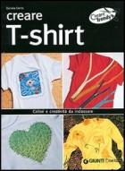 Creare t-shirt. Colori e creatività da indossare