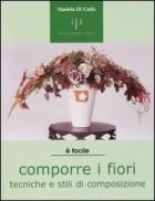 Comporre i fiori. Tecniche e stili di composizione