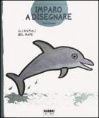 Imparo a disegnare gli animali del mare. Con gadget