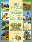 Cento consigli per dipingere con colori acrilici