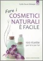 Fare i cosmetici naturali è facile. 100 ricette per lei e per lui