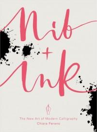 Nib + Ink: The New Art of Modern Calligraphy (libro in lingua inglese)